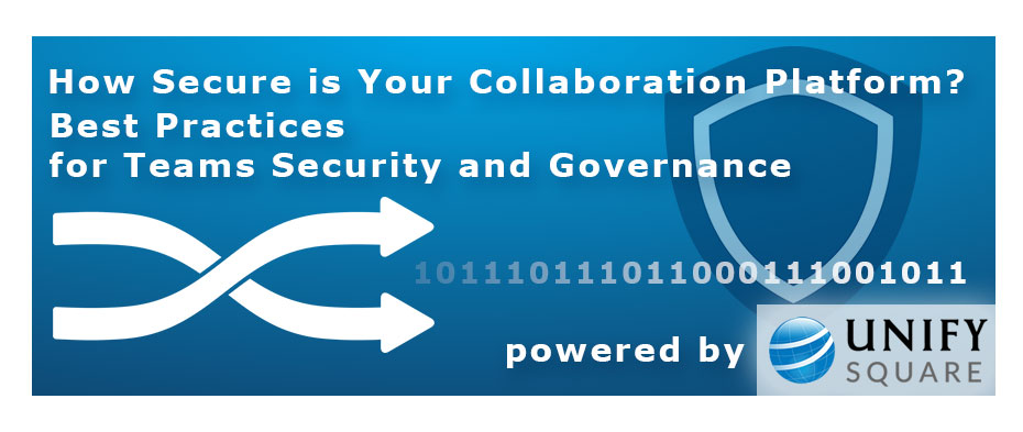 Webinar - How Secure is Your Collaboration Platform? Best Practices for Teams Security and Governance