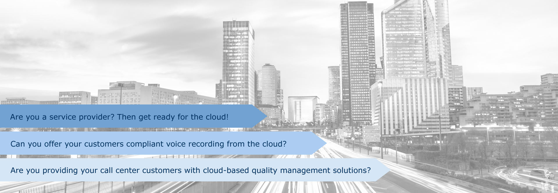 CLOUD COMPUTING - Are you a service provider? Then get ready for the cloud! - Can you offer your customers compliant voice recording from the cloud? - Are you providing your call center customers with cloud-based quality management solutions?
