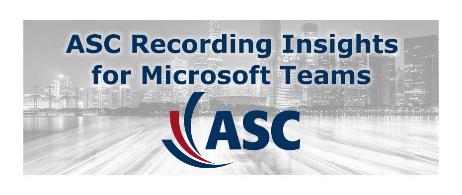 ASC Announces General Availability of ASC Recording Insights for Microsoft Teams